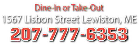 Dine-In or Take-Out, 1567 Lisbon Street, Lewiston, ME. Call us at (207) 777-6353